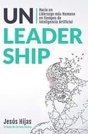 Unleadership- Hacia un Liderazgo más Humano en tiempos de Inteligencia Artificial